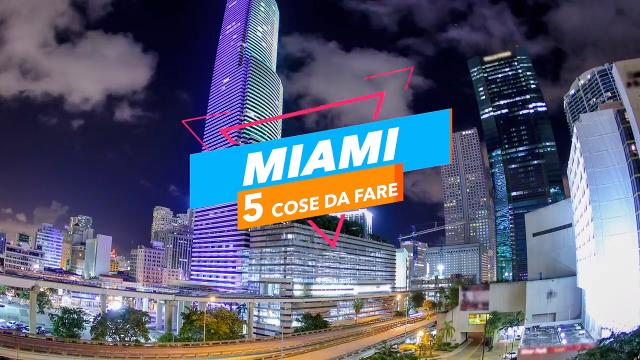5 cose da fare a: miami video virgilio